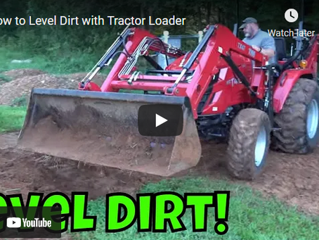 How to Easily and Effectively Level Dirt with a Tractor Loader