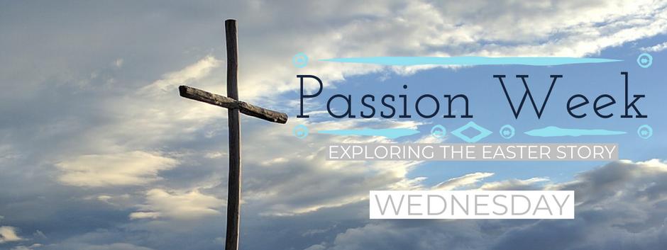 Passion Week 2019 - Wednesday Devotional