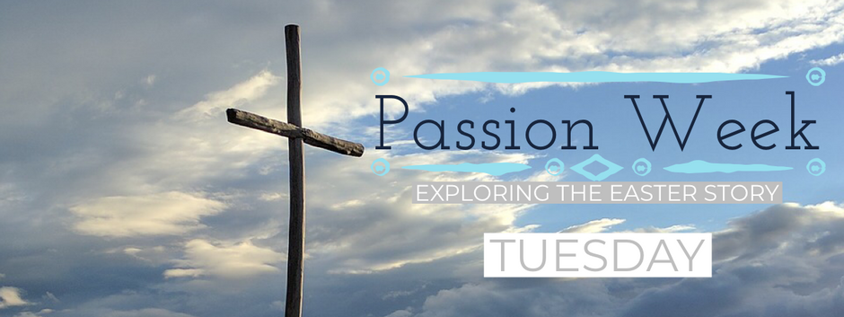 Passion Week 2019 - Tuesday Devotional