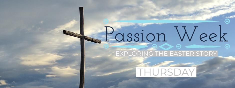Passion Week 2019 - Thursday Devotional