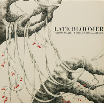 Thomas Madsen & I Think You're Awesome / Late Bloomer
