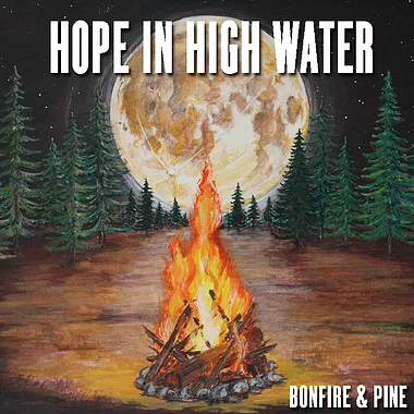 Hope In High Water - Bonfire and Pine (2019)