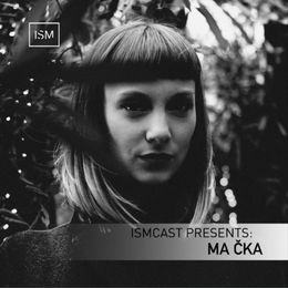 Ismcast Presents: Ma Čka