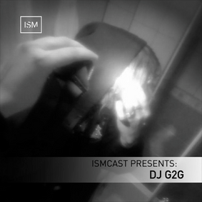 Ismcast Presents: DJ G2G