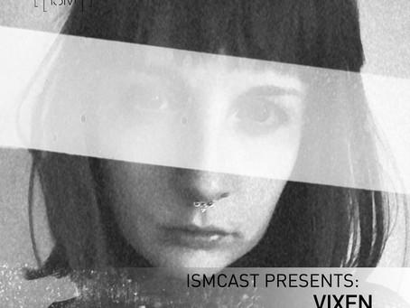 Ismcast Presents: VIXEN