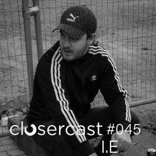 I.E | Closer Milano [CLOSERCAST 045]