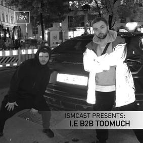 Ismcast Presents: I.E b2b TooMuch
