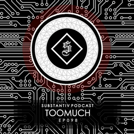 TooMuch | SUBSTANTIV podcast 098