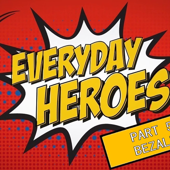 Everyday Heroes Part 5 - Bezalel