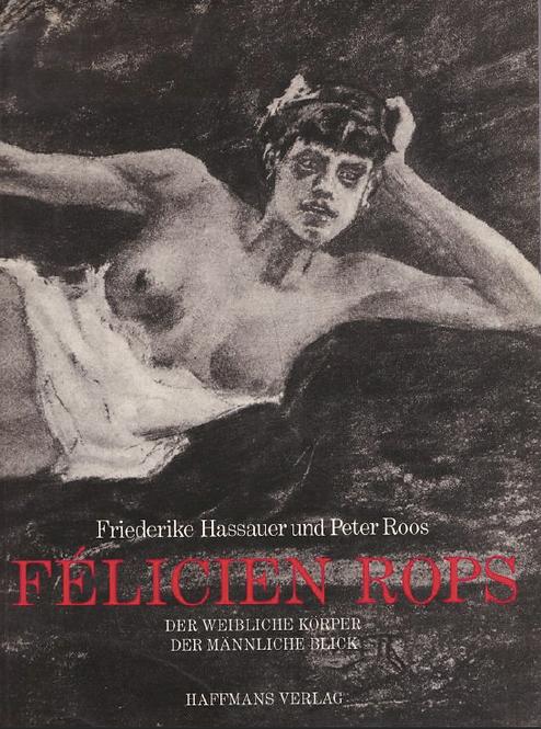 Felicien Rops: Der weibliche Korper, der mannliche Blick (German)