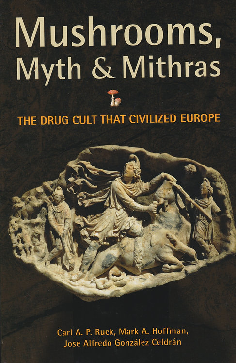 Mushrooms, Myth & Mithras: The Drug Cult That Civilized Europe