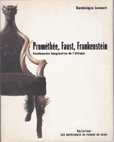 Prométhée, Faust, Frankenstein: fondements imaginaires de l'éthique