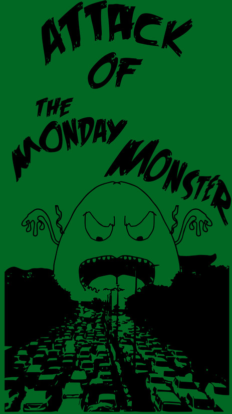 ATTACK OF THE MONDAY MONSTER