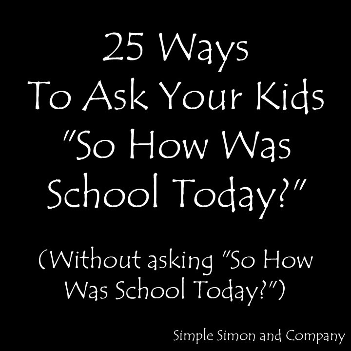 25-Ways-to-ask-your-kids-how-was-school-720x720.jpg