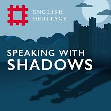 Speaking with Shadows Podcast for English Heritage with Josie Long