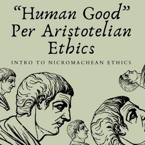 Human Good Per Aristotelian Ethics