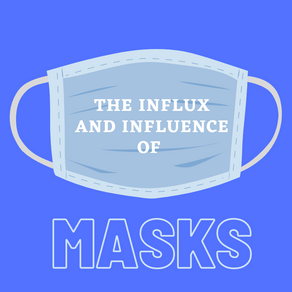 The Influx and Influence of Masks