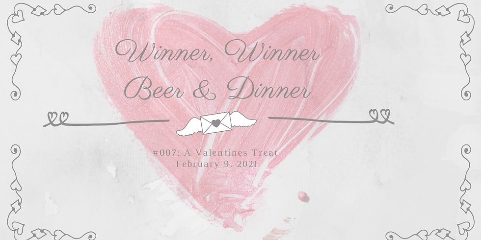 Winner Winner, Beer and Dinner #007: A Valentine's Treat