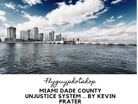 MIAMI DADE COUNTY UNJUSTICE SYSTEM .. BY KEVIN PRATER
