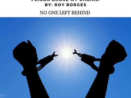 Prison Broke My Chains! By Roy Borges