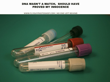 DNA wasn't a Match, Should have Proved my Innocence?