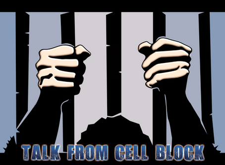 Talk From The Cell Block !