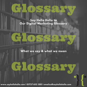 Say Hello Hello Digital Marketing Glossary