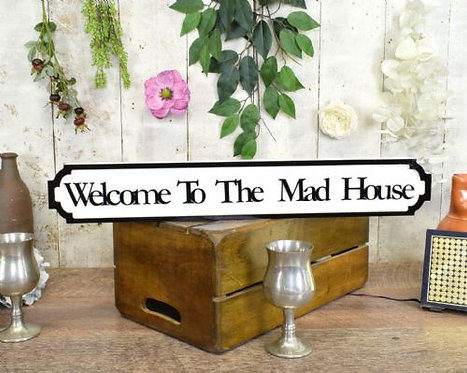 mini sign welcome to the mad house