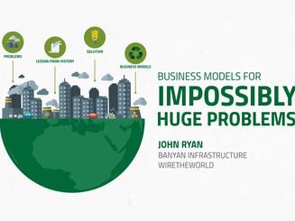 TEDX - BUSINESS MODELS FOR IMPOSSIBLY HUGE PROBLEMS