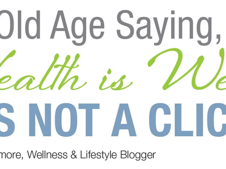 Health is Wealth & Not a Cliche'
