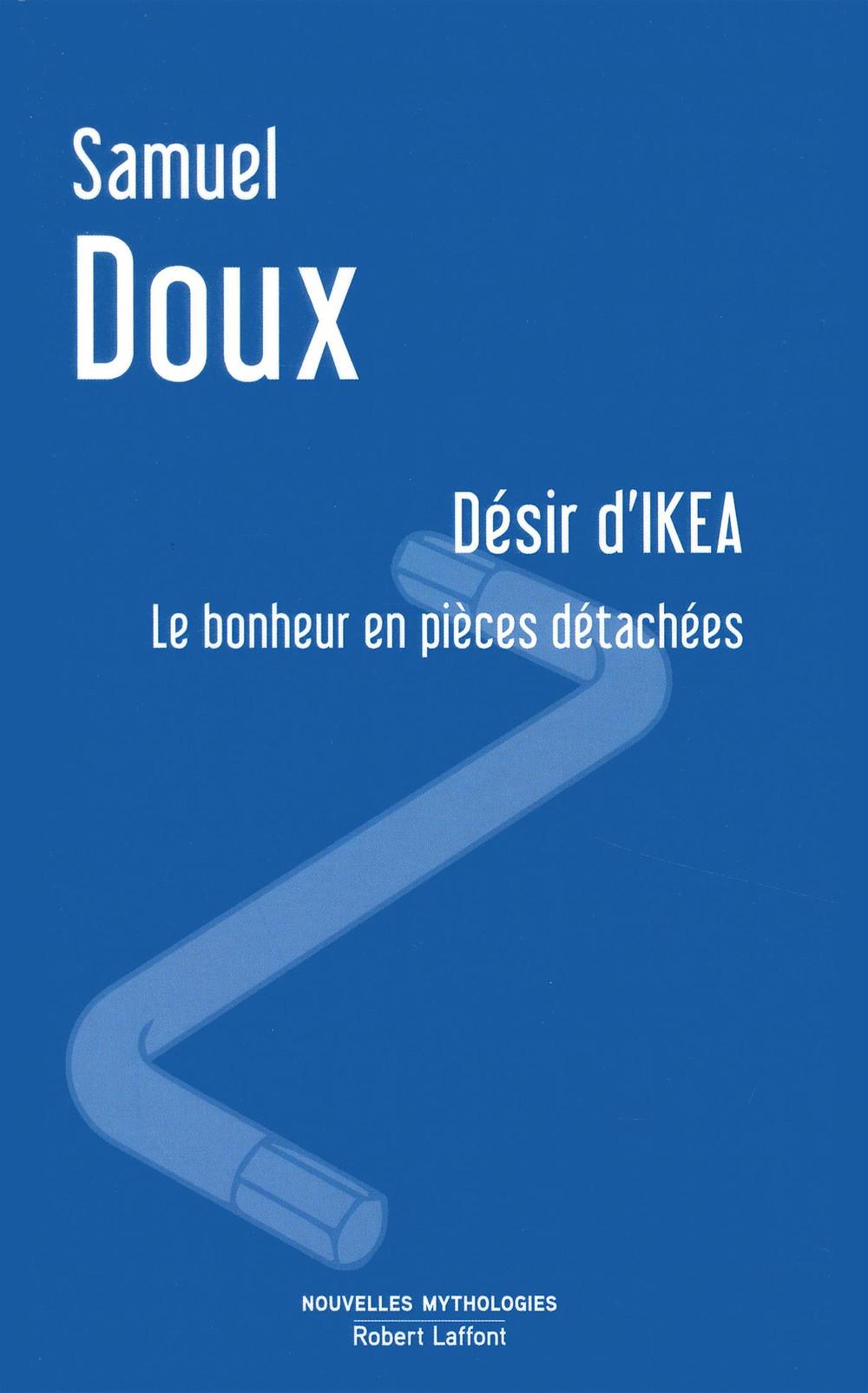 Désir d'IKEA, le bonheur en pièces détachées, Samuel Doux, Robert Laffont, 2017