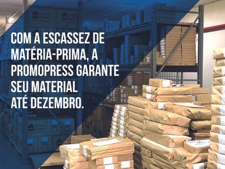 Com a escassez de matéria-prima, a Promopress garante seu material até Dezembro.