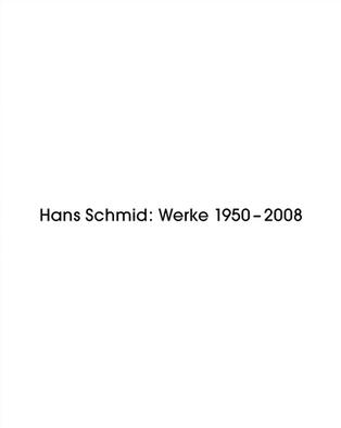 Hans Schmid Werke 1950 - 2008