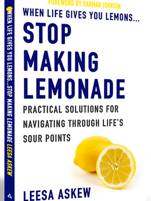 Stop Making Lemonade: Practical Solutions For Navigating Through Life's Sour Points