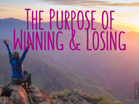 The Purpose of Winning & Losing