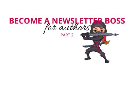 Become a Newsletter Boss Part 2
