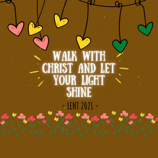 Lenten (March) Edition: Walk with Christ and let your light shine - Part 2