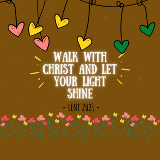Lenten (February) Edition: Walk with Christ and let your light shine - Part 1