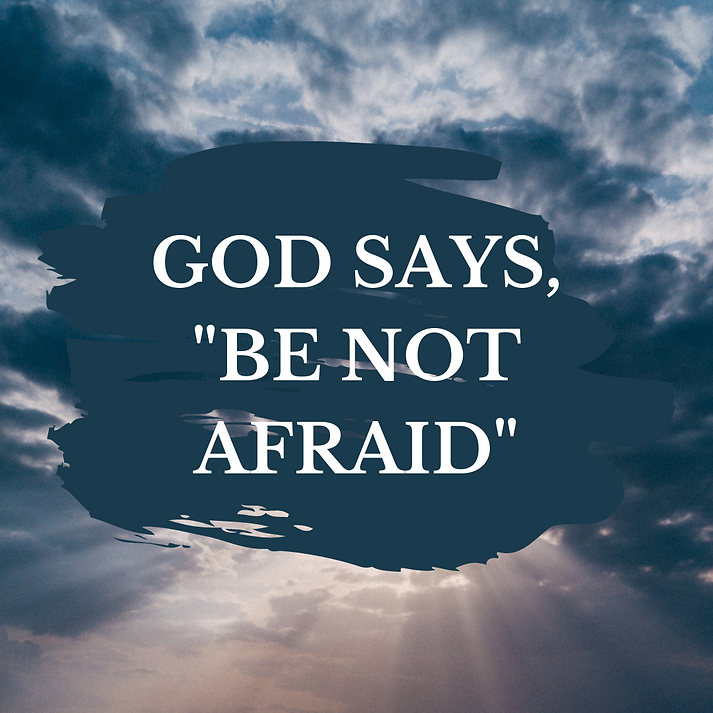 GOD SAYS, BE NOT AFRAID.png