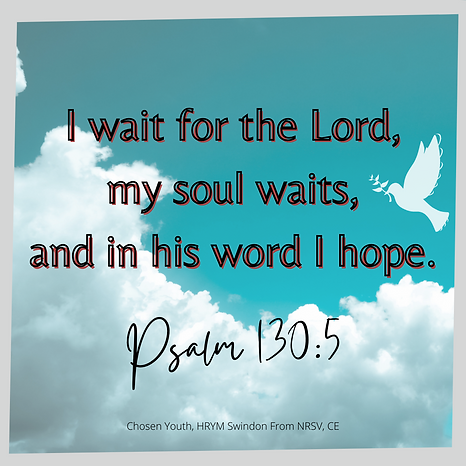 I wait for the Lord, my soul waits, and