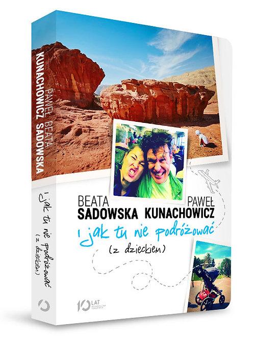 """Książka""""I jak tu nie podróżować (z dzieckiem)"""" - B. Sadowska & P. Kunachowicz"""