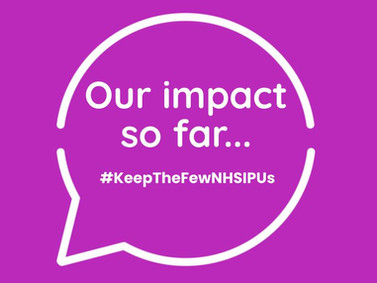 #KeepTheFewNHSIPUs campaign – our impact so far