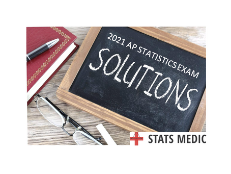 Early Solutions for the 2021 AP Statistics Exam