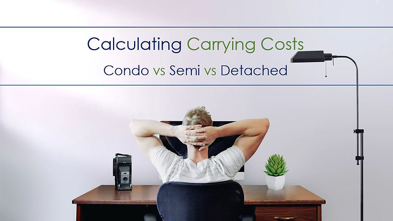 Condo vs Semi vs Detached. Calculating Carrying Costs