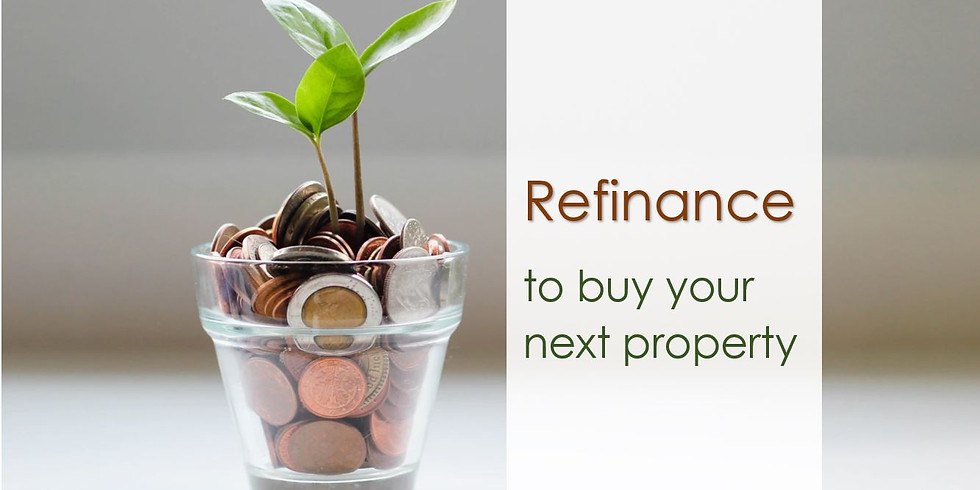 Refinance to buy your next property