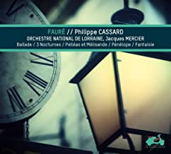 Philippe Cassard Gabriel Fauré Ballade, 3 Nocturnes, Pellèas et Mélisande