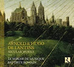Arnold & Hugo de Lantins Le Miroir de Musique Baptiste Romain