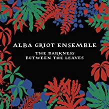 Alba Griot Ensemble the Darkness Between the Leaves