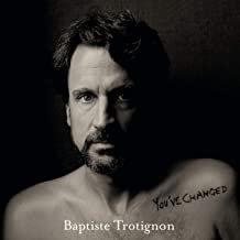 Baptiste Trotignon You've changed