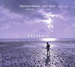 Stéphane Kerecki/John Taylor Patience